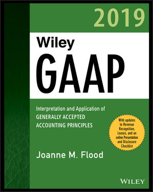 Wiley GAAP 2019 : Interpretation and Application of Generally Accepted Accounting Principles