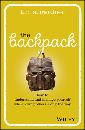 The Backpack: How to Understand and Manage Yourself While Loving Others Along the Way