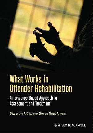What Works in Offender Rehabilitation: An Evidence-Based Approach to Assessment and Treatment (1119974577) cover image
