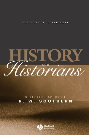 History and Historians: Selected Papers of R. W. Southern