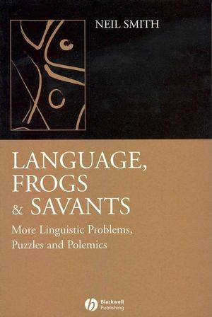 Language, Frogs and Savants: More Linguistic Problems, Puzzles and Polemics