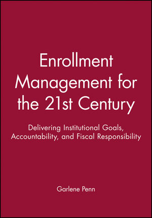 Enrollment Management for the 21st Century: Delivering Institutional Goals, Accountability, and Fiscal Responsibility