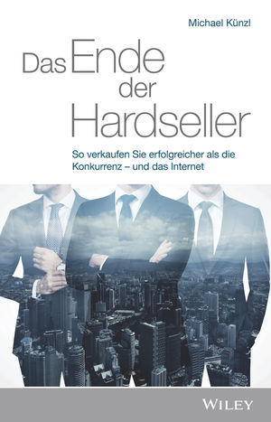 Das Ende der Hardseller: So verkaufen Sie erfolgreicher als die Konkurrenz - und das Internet