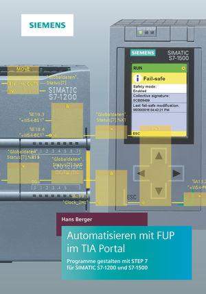 Automatisieren mit FUP im TIA Portal -Programmieren und Testen mit STEP 7 fur SIMATICS7-1200 und S7-1500