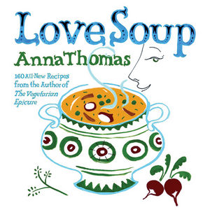 Love Soup: 160 All-New Recipes from the Author of The Vegetarian Epicure