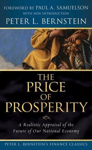 The Price of Prosperity: A Realistic Appraisal of the Future of Our National Economy (Peter L. Bernstein