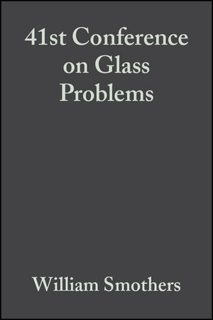 41st Conference on Glass Problems, Volume 2, Issue 1/2