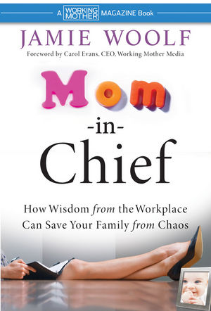 Mom-in-Chief: How Wisdom from the Workplace Can Save Your Family from Chaos (0470486678) cover image