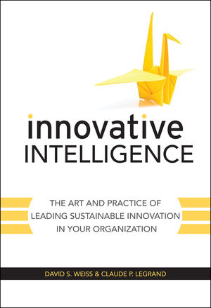 Innovative Intelligence: The Art and Practice of Leading Sustainable Innovation in Your Organization (0470677678) cover image