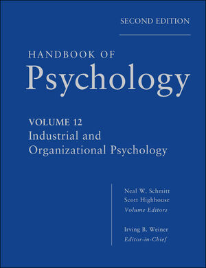 Handbook of Psychology, Volume 12, Industrial and Organizational Psychology, 2nd Edition