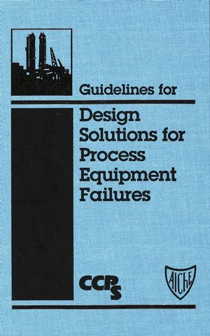 Guidelines for Design Solutions for Process Equipment Failures (0470935278) cover image