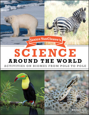 Janice VanCleave's Science Around the World: Activities on Biomes from Pole to Pole (0471205478) cover image