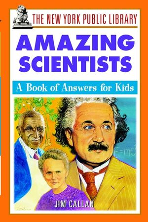 The New York Public Library Amazing Scientists: A Book of Answers for Kids (0471236578) cover image