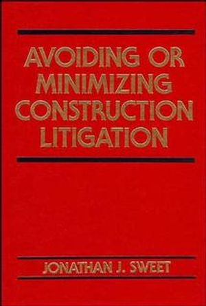 Avoiding or Minimizing Construction Litigation (0471546178) cover image
