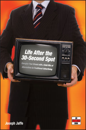 Life After the 30-Second Spot: Energize Your Brand With a Bold Mix of Alternatives to Traditional Advertising (0471718378) cover image