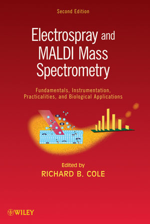 Electrospray and MALDI Mass Spectrometry: Fundamentals, Instrumentation, Practicalities, and Biological Applications, 2nd Edition