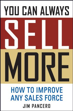 You Can Always Sell More: How to Improve Any Sales Force (0471763578) cover image