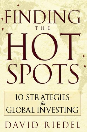 Finding the Hot Spots: 10 Strategies for Global Investing