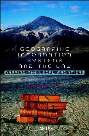 Geographic Information Systems and the Law: Mapping the Legal Frontiers (0471948578) cover image