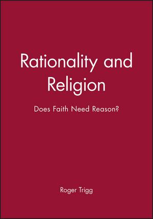 Rationality and Religion: Does Faith Need Reason?