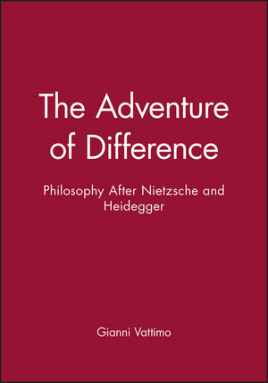 The Adventure of Difference: Philosophy After Nietzsche and Heidegger