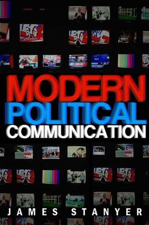 Modern Political Communications: Mediated Politics In Uncertain Terms