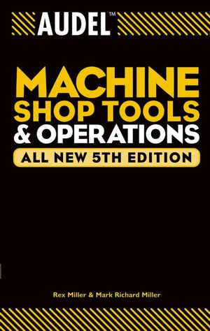 Audel Machine Shop Tools and Operations, All New 5th Edition
