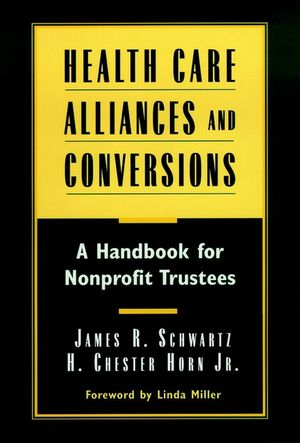 Health Care Alliances and Conversions: A Handbook for Nonprofit Trustees