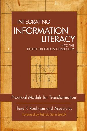 Integrating Information Literacy into the Higher Education Curriculum: Practical Models for Transformation�  (0787965278) cover image