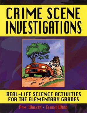 Crime Scene Investigations: Real-Life Science Activities for the Elementary Grades (0787966878) cover image