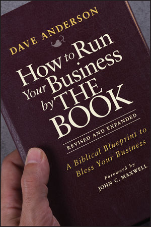 How to run your business by the book a biblical blueprint to how to run your business by the book a biblical blueprint to bless your business revised and expanded malvernweather Image collections