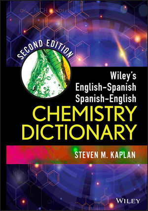 Wiley's English-Spanish, Spanish-English Chemistry Dictionary, 2nd Edition