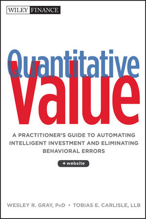 Quantitative Value: A Practitioner's Guide to Automating Intelligent Investment and Eliminating Behavioral Errors, + Web Site