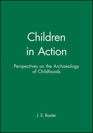 Children in Action: Perspectives on the Archaeology of Childhoods