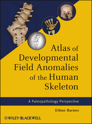 Atlas of Developmental Field Anomalies of the Human Skeleton: A Paleopathology Perspective (1118430778) cover image