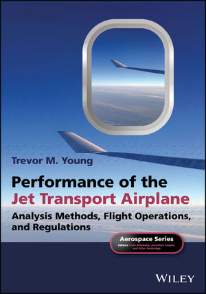 Performance of the Jet Transport Airplane: Analysis Methods, Flight Operations, and Regulations (1118534778) cover image