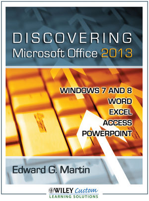 Discovering Microsoft Office 2013: Windows 7 and 8; Word; Excel; Access; PowerPoint