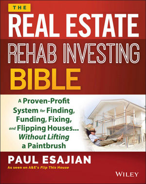 The Real Estate Rehab Investing Bible: A Proven-Profit System for Finding, Funding, Fixing, and Flipping Houses...Without Lifting a Paintbrush (1118891678) cover image