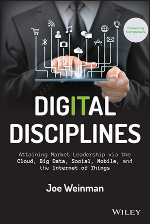 Digital Disciplines: Attaining Market Leadership via the Cloud, Big Data, Social, Mobile, and the Internet of Things (1119039878) cover image