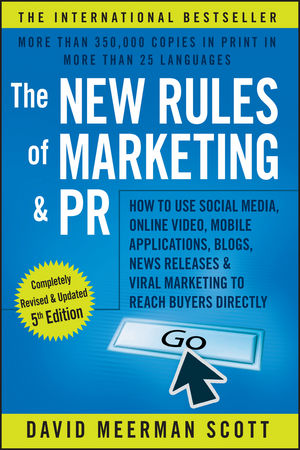 The New Rules of Marketing and PR: How to Use Social Media, Online Video, Mobile Applications, Blogs, News Releases, and Viral Marketing to Reach Buyers Directly, 5th Edition