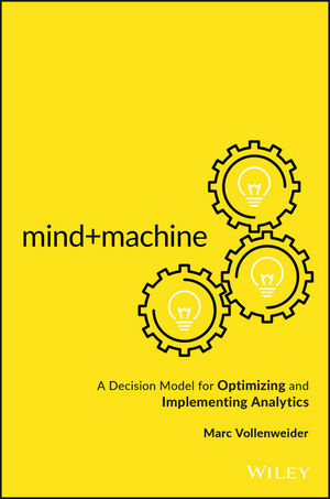 Mind+Machine: A Decision Model for Optimizing and Implementing Analytics (1119302978) cover image