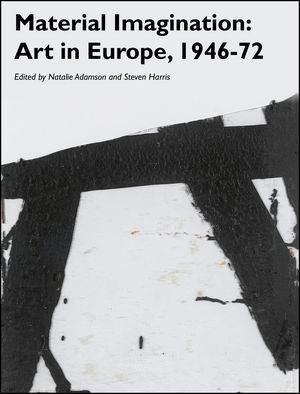 Material Imagination: Art in Europe, 1946-72