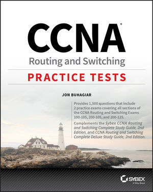 CCNA Routing and Switching Practice Tests: Exam 100-105, Exam 200-105, and Exam 200-125