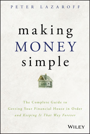 Making Money Simple: The Complete Guide to Getting Your Financial House in Order and Keeping