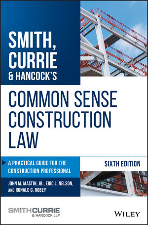 Smith, Currie & Hancock's Common Sense Construction Law: A Practical Guide for the Construction Professional, 6th Edition