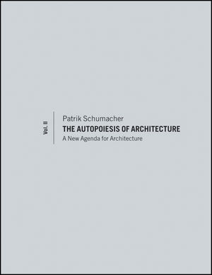 The Autopoiesis of Architecture, Volume II: A New Agenda for Architecture (1119940478) cover image
