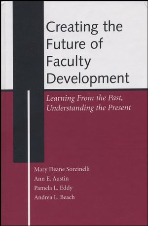 Creating the Future of Faculty Development: Learning From the Past, Understanding the Present