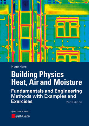 Building Physics - Heat, Air and Moisture: Fundamentals and Engineering Methods with Examples and Exercises, 2nd Edition (3433030278) cover image