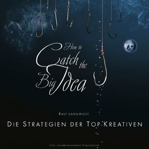 How to catch the Big Idea: Die Strategien der Top-Kreativen