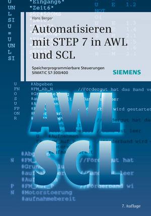 Automatisieren mit STEP 7 in AWL und SCL: Speicherprogrammierbare Steuerungen SIMATIC S7-300/400, 7. Auflage
